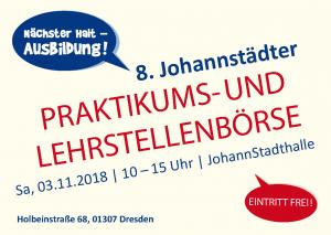 03.11.2018 | 10-15 Uhr: 8. Johannstädter PRAKTIKUMS- UND LEHRSTELLENBÖRSE </br>